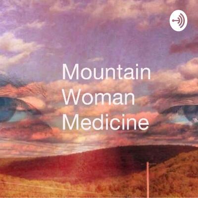 Mountain Woman Medicine
