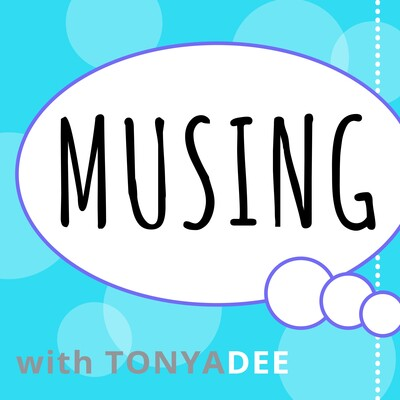 Musing with Tonya Dee Podcast