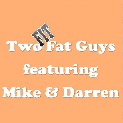 Two Fit Fat Guys