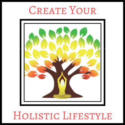 Create Your Holistic Lifestyle