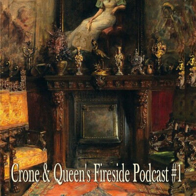 Crone & Queen's Fireside Podcast
