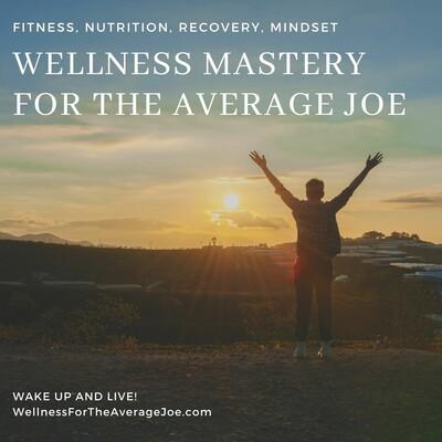 Wellness Mastery for the Average Joe