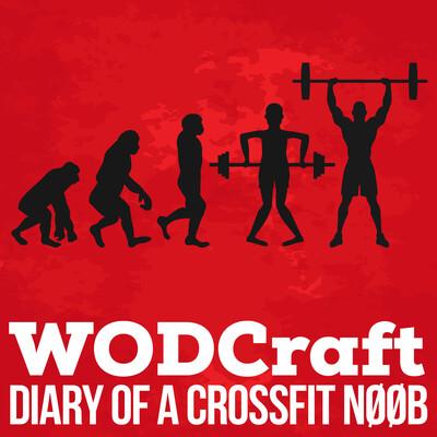 Wodcraft: Diary of a Crossfit N00b