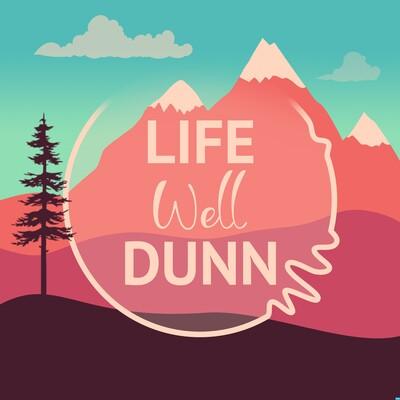 Life Well Dunn Podcast