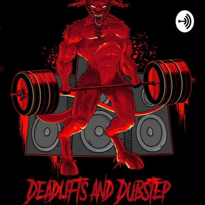 Deadlifts and Dubstep