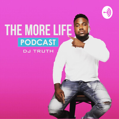 Dj Truth The More Life Podcast