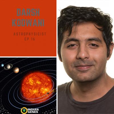 Darsh Kodwani Astrophysicist Episode 16