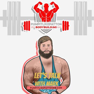 PumpiTLikePatton Bodybuilding Podcast