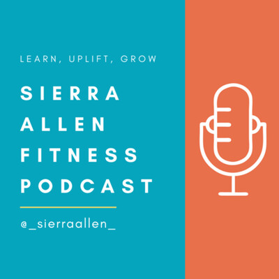 Sierra Allen Fitness Podcast