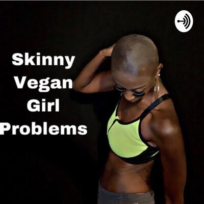 Skinny Vegan Girl Problem's