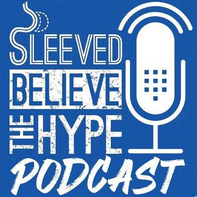 Sleeved Believe The Hype Podcast