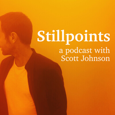 Stillpoints: A Podcast with Scott Johnson