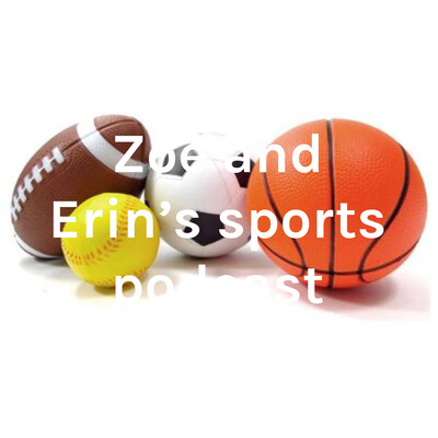 Zoe and Erin's sports podcast