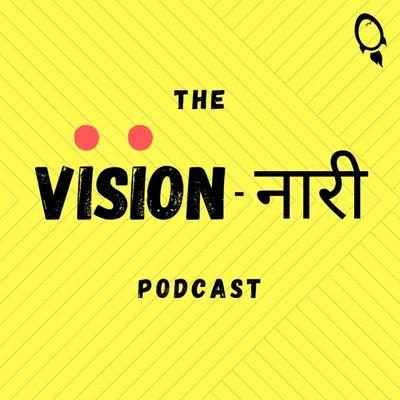 The Vision-Nari Podcast