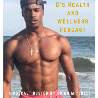 Q's Health and Wellness Podcast With Quinn Mitchell