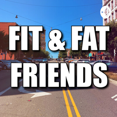 FIT & FAT FRIENDS
