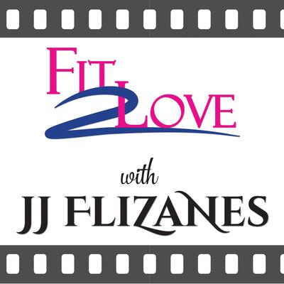 Fit 2 Love with JJ Flizanes