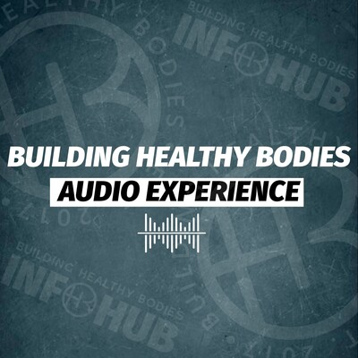 Building Healthy Bodies Audio Experience