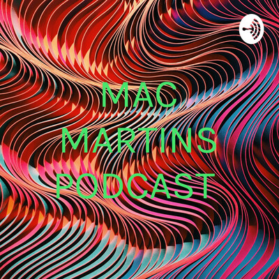 MAC MARTINS PODCAST
