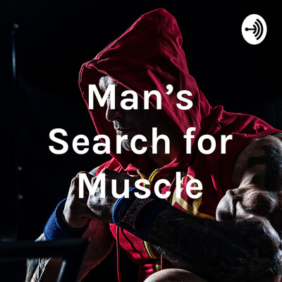 Man's Search for Muscle