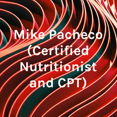 Mike Pacheco (Certified Nutritionist and CPT)