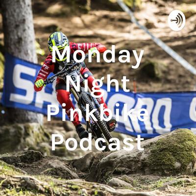 Monday Night Pinkbike Podcast