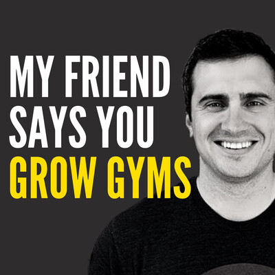 My Friend Says You Grow Gyms