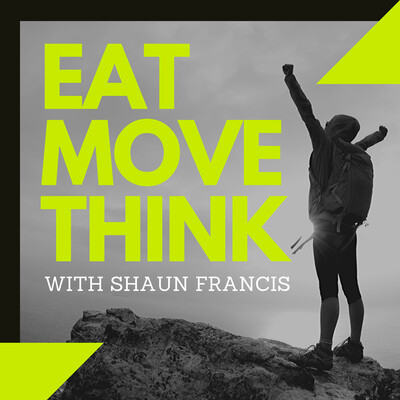 Eat Move Think with Shaun Francis