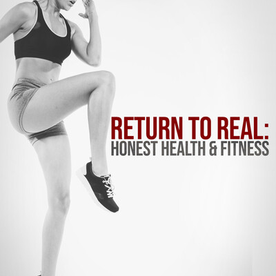 Return to Real: Honest Health & Fitness