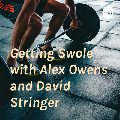 Getting Swole with Alex Owens and David Stringer
