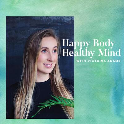 Victoria Adams' Healthy Body Happy Mind Podcast