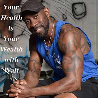 Your Health Is Your Wealth With Walter E. Copeland,II