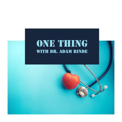 One Thing with Dr. Adam Rinde