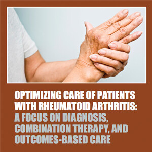 Optimizing Care of Patients with Rheumatoid Arthritis: A Focus on Diagnosis, Combination Therapy, and Outcomes-Based Care