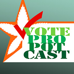 Vote Pro Pot-Cast: Marijuana Politics & Policy