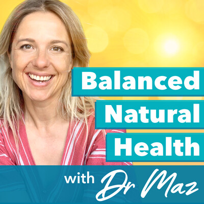 Balanced Natural Health with Dr. Maz