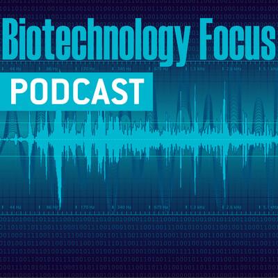 Biotechnology Focus Podcast