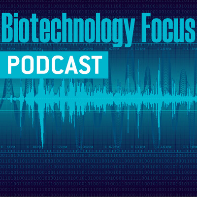 Biotechnology Focus Podcast