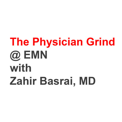 Emergency Medicine News - The Physician Grind @ EMN with Zahir Basrai, MD