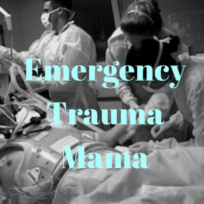 Emergency Trauma Mama Podcast