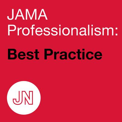 JAMA Professionalism: Best Practice