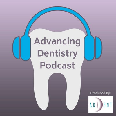 Advancing Dentistry: A Dental Podcast