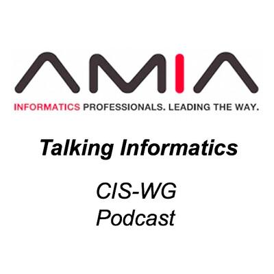 AMIA CIS-WG: Talking Informatics
