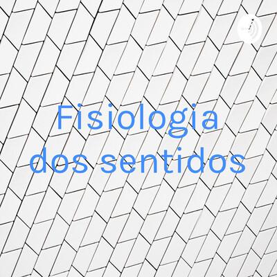 Fisiologia dos sentidos
