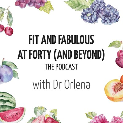 Fit and Fabulous at Forty and Beyond with Dr Orlena