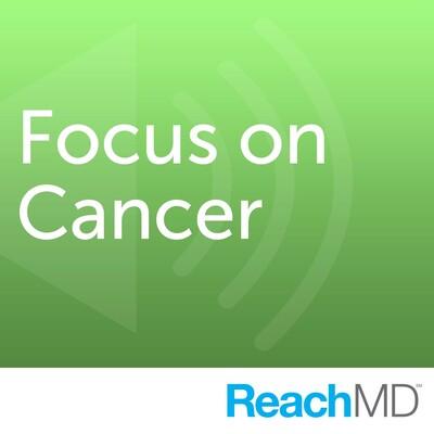 Focus on Cancer