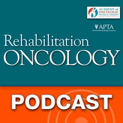 Rehabilitation Oncology - Rehabilitation Oncology Journal Podcast