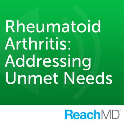 Rheumatoid Arthritis: Addressing Unmet Needs