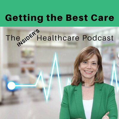 Getting the Best Care The Insider's Healthcare Podcast