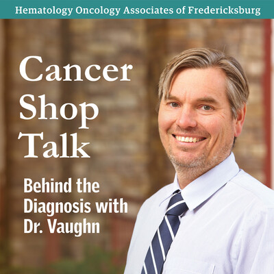 Cancer Shop Talk: Behind the Diagnosis with Dr. Vaughn